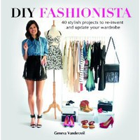 DIY Fashionista: 40 stylish projects to re-invent and update your wardrobe: Amazon.co.uk: Geneva Vanderzeil: Books