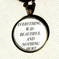 Everything Was Beautiful and Nothing Hurt Pendant Necklace- Kurt Vonnegut- Literary gift for her