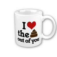 I love the poop out of you mug from Zazzle.com