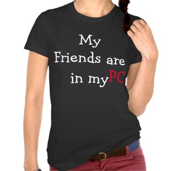 """My Friends are in my PC"" #Women #T-Shirt #Shirt"