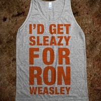 I'd get sleazy for Ron Weasley - Fun, Funny, & Popular