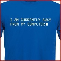 I Am Currently Away From My Computer Mens Womens T-shirt tshirt shirt Christmas Gift S-2XL