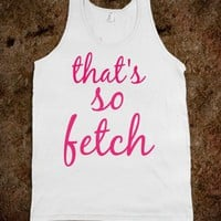 Mean Girls that's so fetch Tank