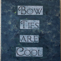Doctor Who quote painting - 9&quot; x 9.5&quot; - Bow ties are cool