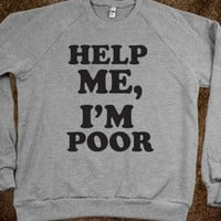 Help Me, I'm Poor (Sweater) - Fun, Funny, & Popular