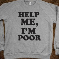 Help Me, I&#x27;m Poor (Sweater) - Fun, Funny, &amp; Popular