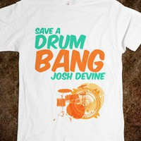 Save a Drum, Bang Josh Devine