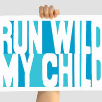 Hippie Custom Color Print - Run Wild My Child - Teal/Turquoise 12 X 18