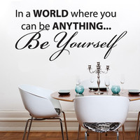 "In a world where you can be anything be yourself Wall Decal Sticker Vinyl Art 14""h X 30""w"