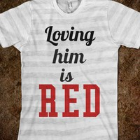 loving him is red - Keep Calm & Be a Mermaid
