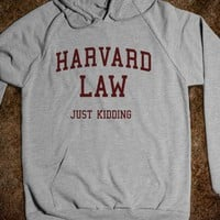 Harvard Law (Just Kidding Hoodie) - College Is For Your mom
