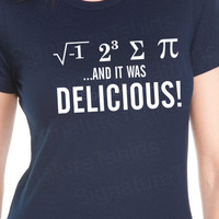 I Ate Some Pie and it was DELICIOUS Eight Sum Pi Math  Womens T-Shirt S, M, L, XL, 2XL
