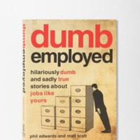 UrbanOutfitters.com > Dumbemployed By Phil Edwards & Matt Kraft