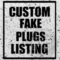 Your Custom Fake Plugs by Plug-Club