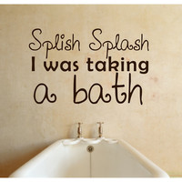 Bathroom Wall Decal Splish Splash I was taking a bath