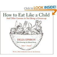 Amazon.com: How to Eat Like a Child : And Other Lessons in Not Being a Grown-up: Delia Ephron: Books