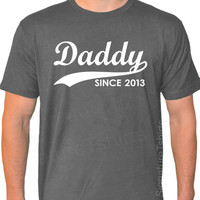 DADDY Since 2013 Christmas gift Mens T-shirt American Apparel tshirt Personalized With Any Year Father's Day Shirt new dad