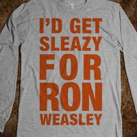 I'd Get Sleazy For Ron Weasley (Long Sleeve) - Fun, Funny, & Popular