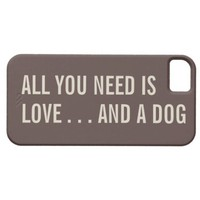 All You Need is Love... and a Dog iPhone 5 Case from Zazzle.com