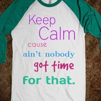 Keep Calm cause ain't nobody got time for that - Keep Calm & Be a Mermaid