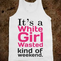 White Girl Wasted (Weekend) - Righteous