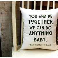 Dave Matthews- You and Me, Customizable lyric pillow