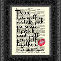 Pour yourself a drink, put on some lipstick and pull yourself together Elizabeth Taylor Quote, Print on Antique Dictionary Page, Wall Decors