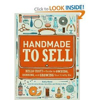 Handmade to Sell: Hello Craft's Guide to Owning, Running, and Growing Your Crafty Biz [Paperback]