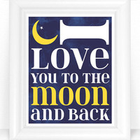 SALE - I Love You to the Moon and Back Celestial Nursery Decor / Blue & Yellow Baby Nursery Rhyme Print 8x10 Nursery or Kid Room Wall Art