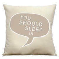 "You Should Sleep In - 16"" Pillow Cover Including Insert"
