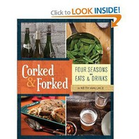 Corked & Forked: Four Seasons of Eats and Drinks [Paperback]