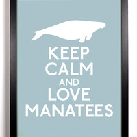 Keep Calm and Love Manatees (Manatee) 8 x 10 Print Buy 2 Get 1 FREE Keep Calm Art Keep Calm Poster Keep Calm Print