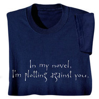 In My Novel, I&#x27;m Plotting Against You Shirts