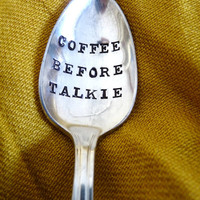Coffee Before Talkie - Hand Stamped Vintage Spoon - 2012 Original ForSuchATimeDesigns