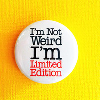 I&#x27;m not weird I&#x27;m Limited Edition - 1.75&quot; Badge / Button