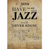 "Poster art, Jazz quote: ""If you have to ask what jazz is, you'll never know"", Louis Armstrong,Paper size A3"