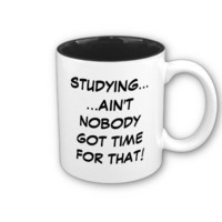 Studying... Ain&#x27;t Nobody Got Time For That Mug from Zazzle.com