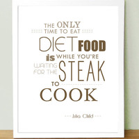 "$24.00 Julia Child Quote ""The Only Time to Eat Diet Food..."" by UUPP"