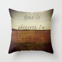 Home is Wherever I&#x27;m With You Throw Pillow by Josrick | Society6