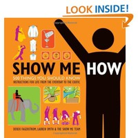 Show Me How: 500 Things You Should Know - Instructions for Life from the Everyday to the Exotic: Lauren Smith, Derek Fagerstrom: 9780061729621: Amazon.com: Books