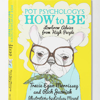 Pot Psychologys How To Be By Tracie Egan Morrissey & Rich Juzwiak