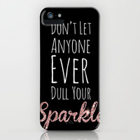 Don&#x27;t Let Anyone Ever Dull Your Sparkle iPhone Case by carrie loves design | Society6