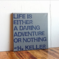 12X12 Canvas Sign - Life Is Either A Daring Adventure Or Nothing, Helen Keller Quote, Typography Word Art, Gift, Decoration, Gray and Blue