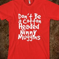 Don&#x27;t Be a Cotton Headed Ninny Muggins - glamfoxx.com