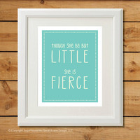 Though She Be But Little - Printable Art - She is Fierce - Tiffany Blue