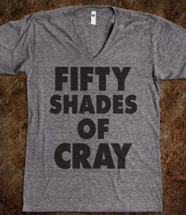 Fifty Shades of Cray (Shirt) - Attitude Shirts