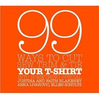 99 Ways to Cut, Sew, Trim, and Tie Your T-Shirt into Something Special: Faith Blakeney, Justina Blakeney, Anka Livakovic, Ellen Schultz: 9780307345561: Amazon.com: Books