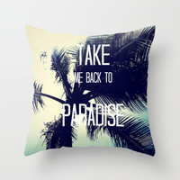 TAKE ME BACK TO PARADISE  Throw Pillow by Tara Yarte  | Society6