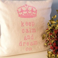 Hand Stamped Keep Calm and Dream On Pillow Cover