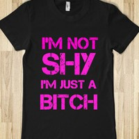 I'M NOT SHY I'M JUST A BITCH - glamfoxx.com